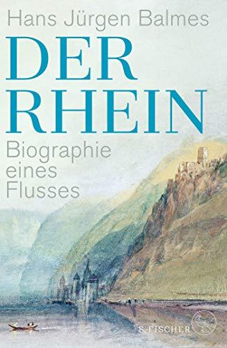 Der Rhein: Biographie eines Flusses