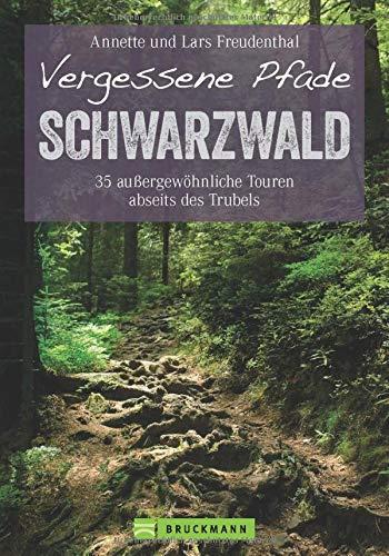 Vergessene Pfade im Schwarzwald: 35 Touren abseits des...