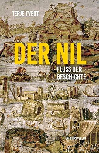Der Nil. Fluss der Geschichte: Fluss der Geschichte Aus...