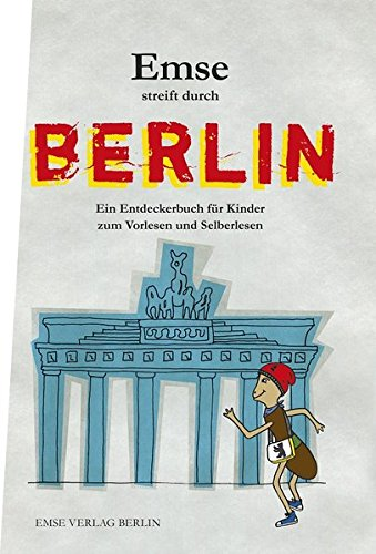 Emse streift durch Berlin: Ein Entdeckerbuch für...
