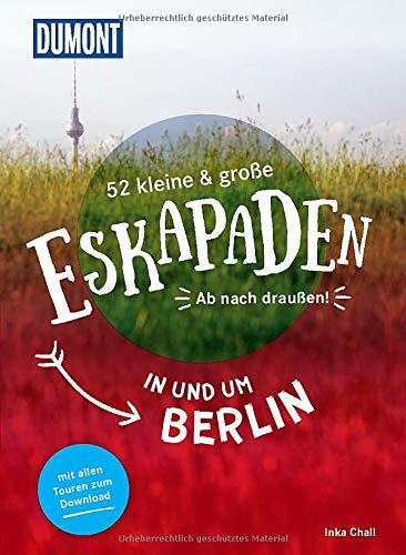 52 kleine & große Eskapaden in und um Berlin: Ab nach...