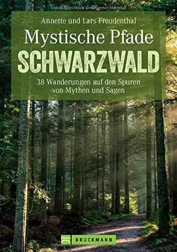Mystische Pfade im Schwarzwald: 38 Wanderungen auf den...