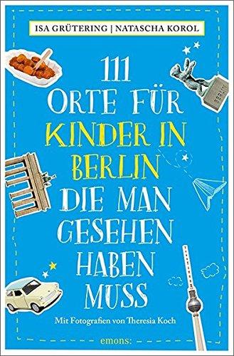 111 Orte für Kinder in Berlin, die man gesehen haben...