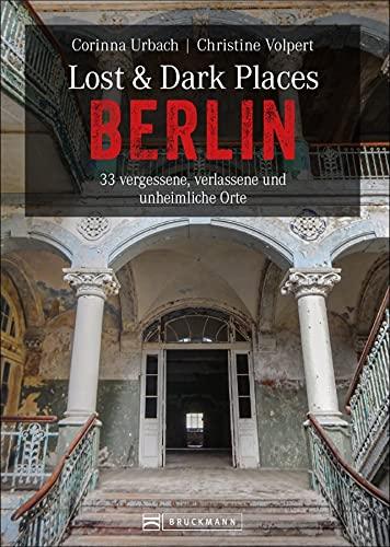 Dark-Tourism-Guide: Lost & Dark Places Berlin. 33...