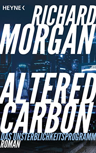 Altered Carbon - Das Unsterblichkeitsprogramm: Roman....