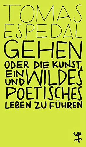 Gehen: oder die Kunst, ein wildes und poetisches Leben...