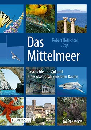 Das Mittelmeer: Geschichte und Zukunft eines...