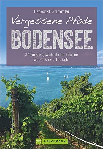 Vergessene Pfade Bodensee: 36 außergewöhnliche Touren...