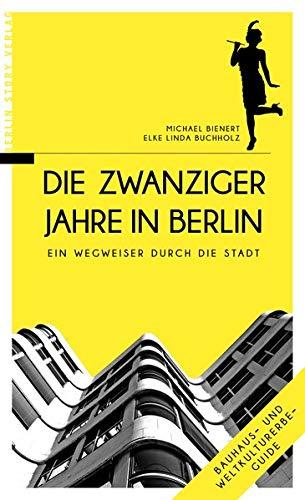 Die Zwanziger Jahre in Berlin: Ein Wegweiser durch die...