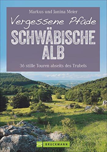 Vergessene Pfade Schwäbische Alb: 36 stille Touren...