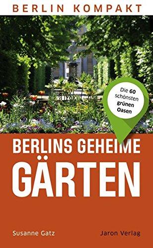 Berlins geheime Gärten: Die 60 schönsten grünen...