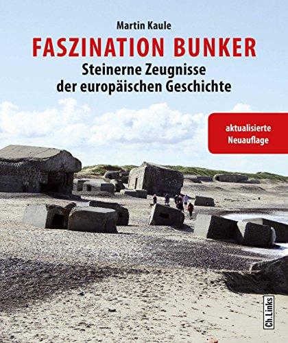 Faszination Bunker: Steinerne Zeugnisse der...